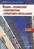 Dessin et technologie de constuction en structures métalliques., Bac Pro Ouvrages du bâtiment option métallerie : Tome 1 de Claude Corbet (12 mai 2009) Broché