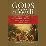Gods at War: Shotgun Takeovers, Regulation by Deal, and the Private Equity Implosion | Steven M. Davidoff