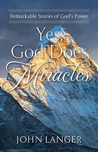 Yes, God Does Miracles: Remarkable Stories of God's Power