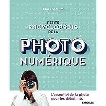 PETITE ENCYCLOPÉDIE DE LA PHOTO NUMÉRIQUE