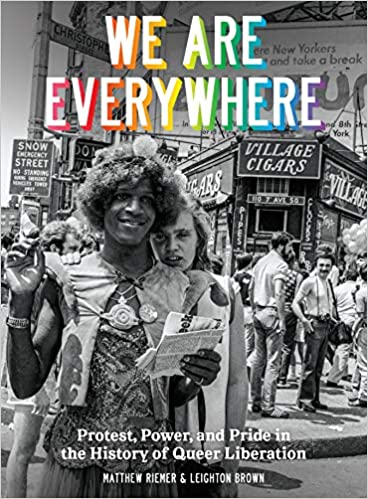 cover image We Are Everywhere: Protest, Power, and Pride in the History of Queer Liberation