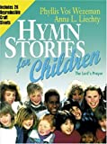 Hymn Stories for Children, Phyllis Vos Wezeman and Anna H. Liechty, 0825439582