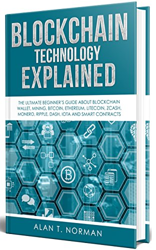 Pdf Technology Blockchain Technology Explained: The Ultimate Beginner's Guide About Blockchain Wallet, Mining, Bitcoin, Ethereum, Litecoin, Zcash, Monero, Ripple, Dash, IOTA and Smart Contracts