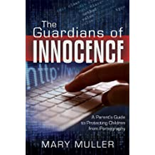 The Guardians of Innocence: A Parent's Guide to Protecting Children from Pornography