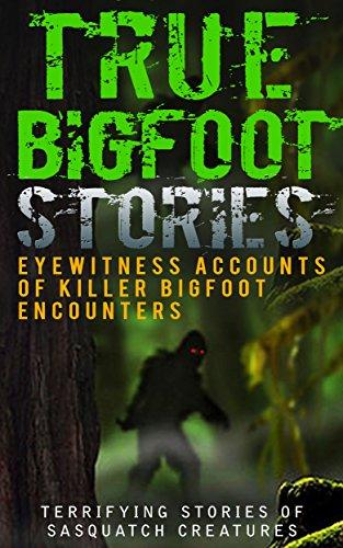 True Bigfoot Stories: Eyewitness Accounts Of Killer Bigfoot Encounters: Terrifying Stories Of Sasquatch Creatures (Unexplained Theories Book 1) (English Edition)