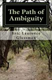 The Path of Ambiguity, Eric Glassman, 1453855866