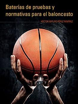 Baterías de pruebas y normativas para el baloncesto de [Pérez Ramírez, Héctor Arturo]