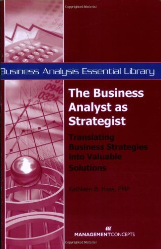The Business Analyst as Strategist: Translating Business Strategies into Valuable Solutions (Business Analysis Essential Library) by Kathleen B Hass (28-Jan-2008) Paperback