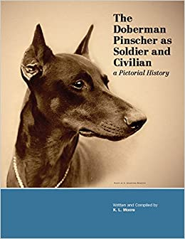 The Doberman Pinscher as Soldier and Civilian a Pictorial History