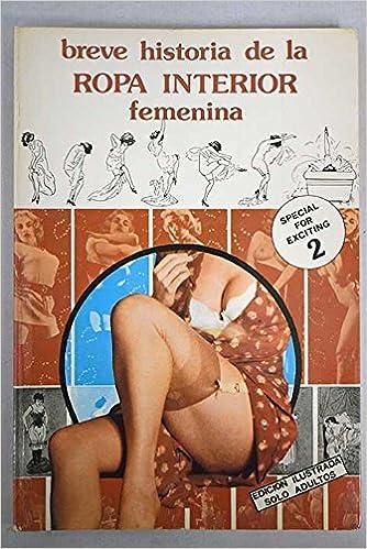 UNA BREVE HISTORIA DE LA ROPA INTERIOR FEMENINA .: Amazon.es: Victoria y EQUIPO TROPOS.- PANIAGUA: Libros