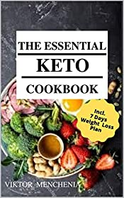 The Essential Keto Diet  for Beginners: 5-Ingredient Affordable, Quick & Easy Ketogenic Recipes & Lose Weight, Cut Cholesterol & Reverse Diabetes & 7-Day Keto Meal Plan