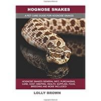 Hognose Snakes: Hognose Snakes General Info, Purchasing, Care, Cost, Keeping, Health, Supplies, Food, Breeding and More Included! a Pet Care Guide for Hognose Snakes
