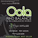 Oola: Find Balance in an Unbalanced World Audiobook by Kurt Warner - foreword, Dave Braun, Troy Amdahl Narrated by Dave Braun, Mad Max, Troy Amdahl