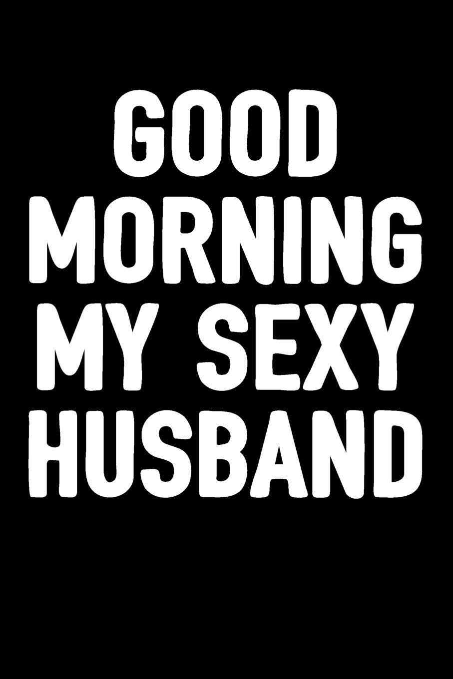 Amazoncom Good Morning My Sexy Husband Blank Lined Journal To