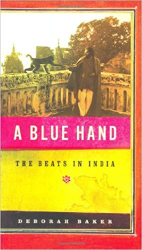 Image result for A Blue Hand- Allen Ginsberg and the Beats in India (2008), Deborah Baker