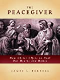 img - for The Peacegiver: How Christ Offers to Heal Our Hearts and Homes book / textbook / text book