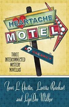 Heartache Motel: Three Interconnected Mystery Novellas (A Rose Strickland Mystery Book 2) by [Austin, Terri L., Reinhart, Larissa, Walker, LynDee]