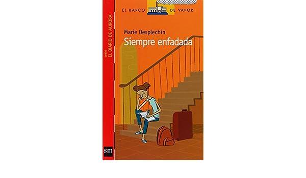 Siempre enfadada (Barco de Vapor Roja): Amazon.es: Marie Desplechin, Juan Berrio Martín-Retortillo: Libros