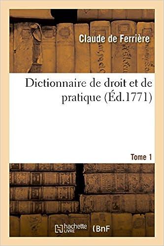 Livre gratuits en ligne Dictionnaire de droit et de pratique Tome 1 pdf