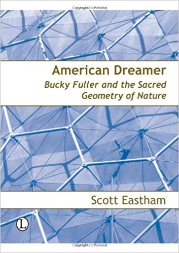 American Dreamer: Bucky Fuller and the Sacred Geometry of Nature by Scott Eastham (2007-07-26)