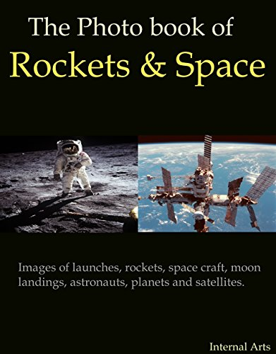 Moon Landing Astronauts - The Photo Book of rockets and space. Images of Launches, Rockets, Space Craft, Moon Landings, Astronauts and Satellites. (Photo Books 46)