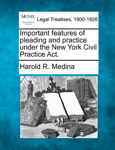 Read Online Important features of pleading and practice under the New York Civil Practice Act. pdf epub
