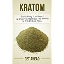 Kratom 2nd Edition: Everything You Need To Know To Harness The Power of This Potent Plant (Kratom, Kratom For Beginners, Nootropics, Brain Supplements, ... Help, Modafinil, Phenibut, Piracetam, Kava)
