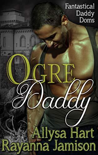 Ogre Daddy (Fantastical Daddy Doms Book 2)