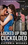 Locked Up and Cuckolded (Cuckolded in Revenge) (Volume 1)