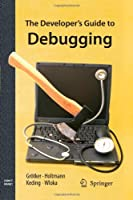 The Developer's Guide to Debugging Front Cover