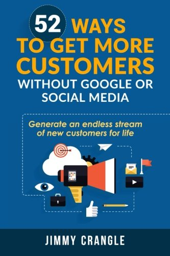 Download 52 Ways to Get More Customers Without Google or Social Media: How to generate an endless stream of new customers PDF