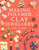 Making Polymer Clay Jewellery, Sue Heaser, 0304350303