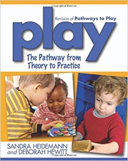 Play: The Pathway from Theory to Practice by Sandra Heidemann (2009-05-01)