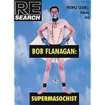 Bob Flanagan: Supermasochist