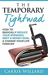 The Temporary Tightwad: Radically reduce your spending, meet a money goal and change your life forever