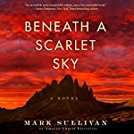Beneath a Scarlet Sky: A Novel | Mark Sullivan