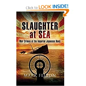 Slaughter at Sea: The Story of Japan's Naval War Crimes Mark Felton