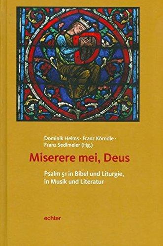 Miserere mei, Deus: Psalm 51 in Bibel und Liturgie, in Musik und Literatur