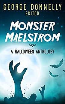 Monster Maelstrom: A Flash Fiction Halloween Anthology (Flash Flood Book 2) by [Donnelly, George, Cole, Lincoln, Nixon, Eli, Biedermann, Heather, Iverson, N. D., Carmichael, Griffin, Clegg, Jaleta, Grave, Alexa, Ottini, John D., Raleigh, Jeanette, Buhlert, Cora, Crawford, Richard, Ay, J. Naomi, Wasp, A. E., Germann, Tom, Grant, Edward M., Core, J. David, Hiatt, Bill, Cross, Carmilla, Williams, J.T.]
