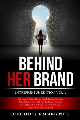 Behind Her Brand: Entrepreneur Edition Vol 2 (Volume 2) by Kimberly Pitts (2015-01-31)