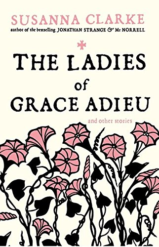 The Ladies of Grace Adieu (Susanna Clarke Jonathan Strange & Mr Norrell)