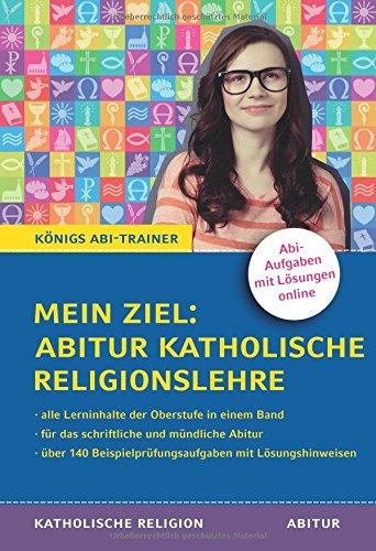 mein-ziel-abitur-katholische-religionslehre-mit-prfungsaufgaben-und-lsungen-fr-die-schriftliche-und-mndliche-abiturprfung-knigs-abi-trainer