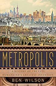 Metropolis: A History of the City, Humankind's Greatest Inven