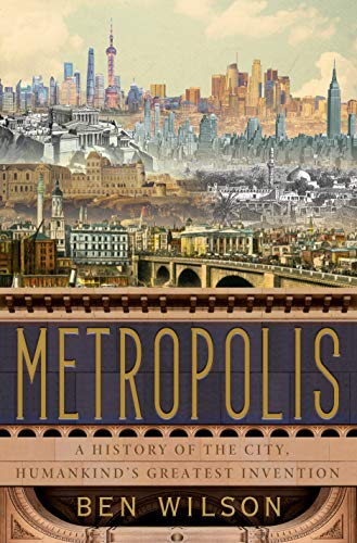 Book Cover: Metropolis: A History of the City, Humankind's Greatest Invention