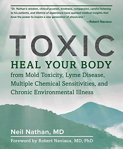Toxic: Heal Your Body from Mold Toxicity, Lyme Disease, Multiple Chemical Sensitivities, and Chronic