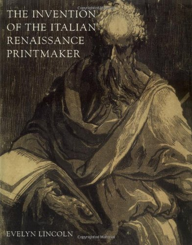 Read Online The Invention of the Italian Renaissance Printmaker pdf epub