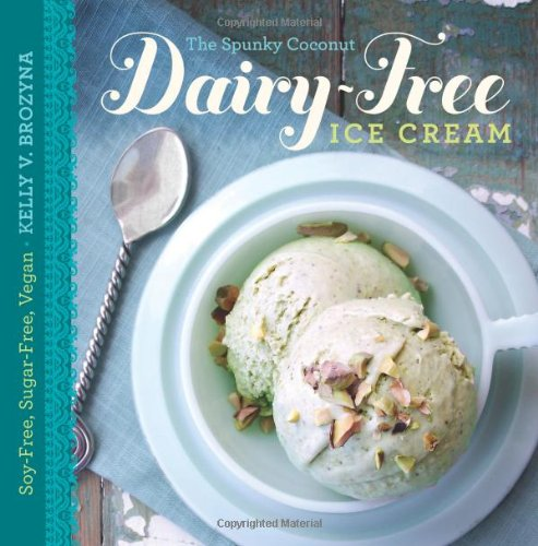 The Spunky Coconut Dairy-Free Ice Cream Cookbook: Soy-Free, Sugar-Free, Vegan