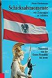 Schicksalsmomente, wie Zeitzeugen sie erlebten: Österreich von der Ersten Republik bis heute