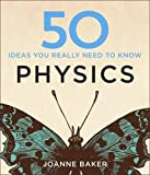 50 Physics Ideas You Really Need to Know (50 Ideas You Really Need to Know series)