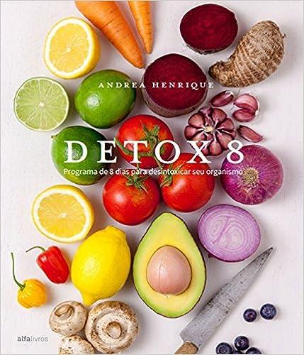 Detox 8. Programa de 8 Dias Para Desintoxicar Seu Organismo